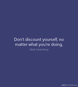 Don't discount yourself, no 