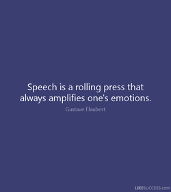 Speech is a rolling press that 