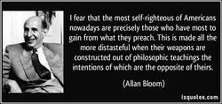I fear that the most self-righteous of Americans 