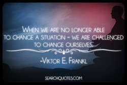 WÆN VÆ ARE NO LONGER ABLE TO OWEE A SITUATION - ARE ORLENGED TO CHANGE OIASELVE -VIKTOR E. FRAML SEARCHQUOTESCCM