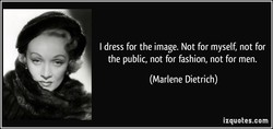 I dress for the image. Not for myself, not for 