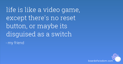 life is like a video game, 