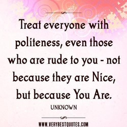 Treat everyone with 