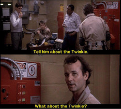 Tell him aboüt the Twinkie. 