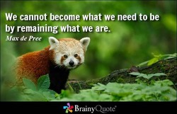 We cannot become what we need to be 