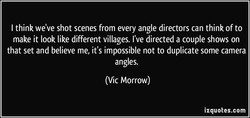 I think we've shot scenes from every angle directors can think of to 