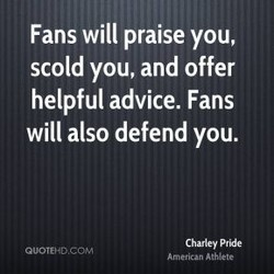 Fans will praise you, 