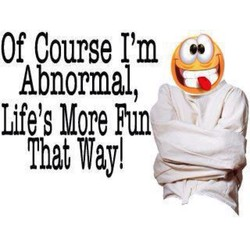 Of Course I'm Abnormal, Life's More Fun