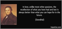 In love, unlike most other passions, the 