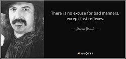 There is no excuse for bad manners, 