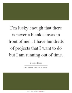 I'm lucky enough that there 