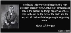 I reflected that everything happens to a man 