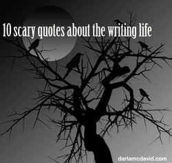 10 scary quotes about the writing life 