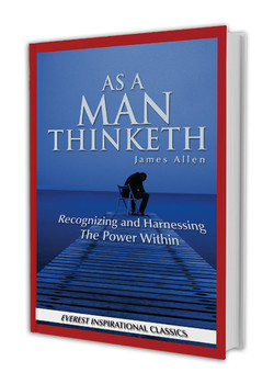 MAN THINKETH James Allen Recognizing and Harnessing The Power Within— EVEREST INSPIRATIONAL CUSSXCS