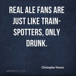 REAL ALE FANS ARE 