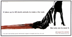 It takes up to 40 dumb animals to make a fur coat. 
