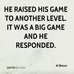 HE RAISED HIS GAME 