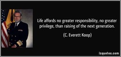Life affords no greater responsibility, no greater 