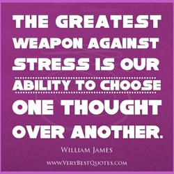 THE GREATEST WEAPON AGAINST STRESS IS OUR ONE OVER ANOTHER. WILLIAM JAMES WWW.VERYBESTCUOTES.COM
