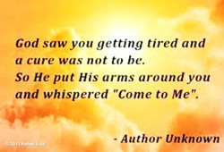 God saw you getting tired and 
