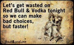 Let's get wasted oiÜ 