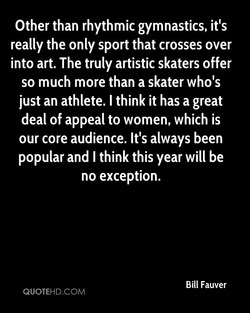 Other than rhythmic gymnastics, it's 