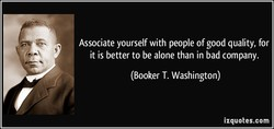 Associate yourself with people of good quality, for 