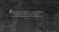 - awo roadsdiverged in a wood, andT— 