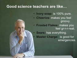 Good science teachers are like... 