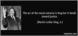 The arc of the moral universe is long but it bends 