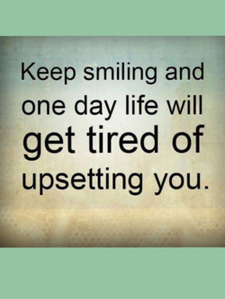 Keep smiling and 