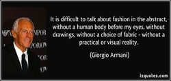 It is difficult to talk about fashion in the abstract, 