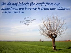 We do not inherit the earth from our 