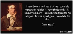 I have been astonished that men could die 