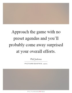 Approach the game with no 
