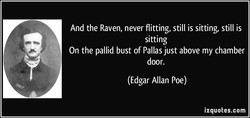 And the Raven, never flitting, still is sitting, still is 