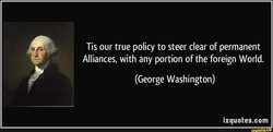 Tis our true policy to steer clear of permanent 