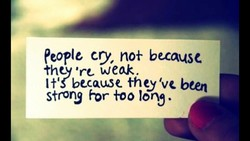 people cry, no+ be-cause they 're- weak. It