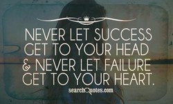 NEVER LET SUCCESS 