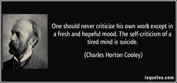 One should never criticize his own work except in 