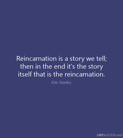 Reincarnation is a story we tell; 