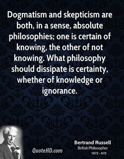 Dogmatism and skepticism are 