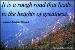 It is a rough road that leads 