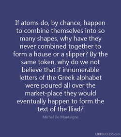 If atoms do, by chance, happen 