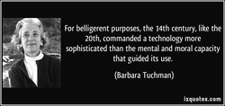 For belligerent purposes, the 14th century, like the 