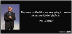 They were terrified that we were going to become 