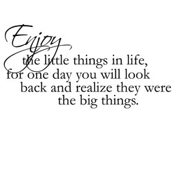 e tle things in life, 