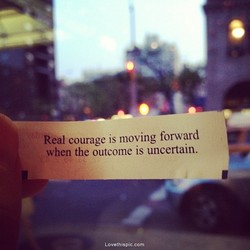 Real courage is moving forward 