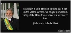 Brazil is in a solid position. In the past, if the 