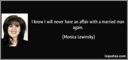 I know I will never have an affair with a married man 
